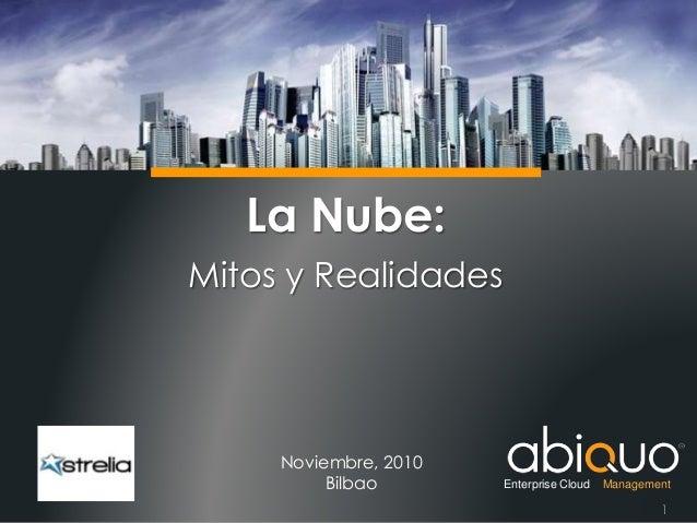 La Nube: Mitos y Realidades Noviembre, 2010 Bilbao Enterprise Cloud Management 1