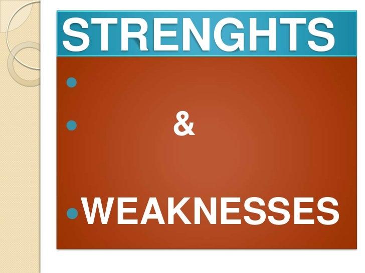 STRENGHTS   &WEAKNESSES