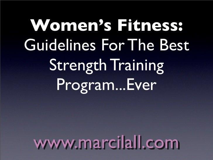 Women's Fitness: Guidelines For The Best    Strength Training     Program...Ever    www.marcilall.com