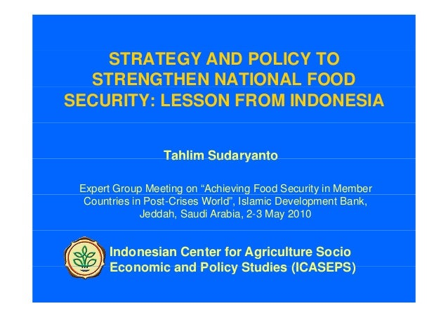 STRATEGY AND POLICY TO  STRENGTHEN NATIONAL FOODSECURITY: LESSON FROM INDONESIA                 Tahlim Sudaryanto Expert G...