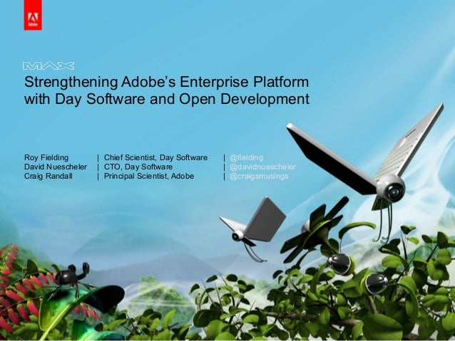 Strengthening Adobe's Enterprise Platform with Day Software and Open Development Roy Fielding | Chief Scientist, Day Softw...