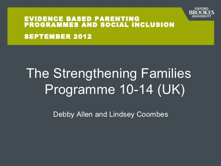 EVIDENCE BASED PARENTINGPROGRAMMES AND SOCIAL INCLUSIONSEPTEMBER 2012The Strengthening Families  Programme 10-14 (UK)     ...
