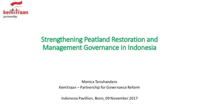 Strengthening Peatland Restoration and Management Governance in Indonesia Monica Tanuhandaru Kemitraan – Partnership for G...