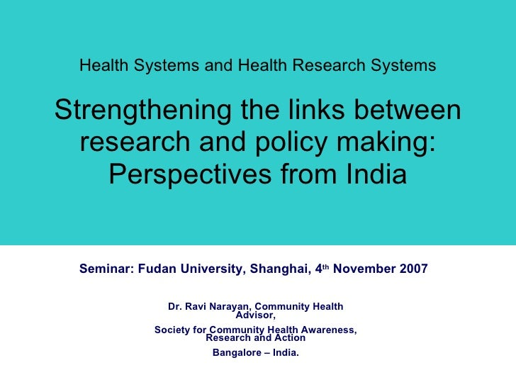Health Systems and Health Research Systems Strengthening the links between research and policy making: Perspectives from I...