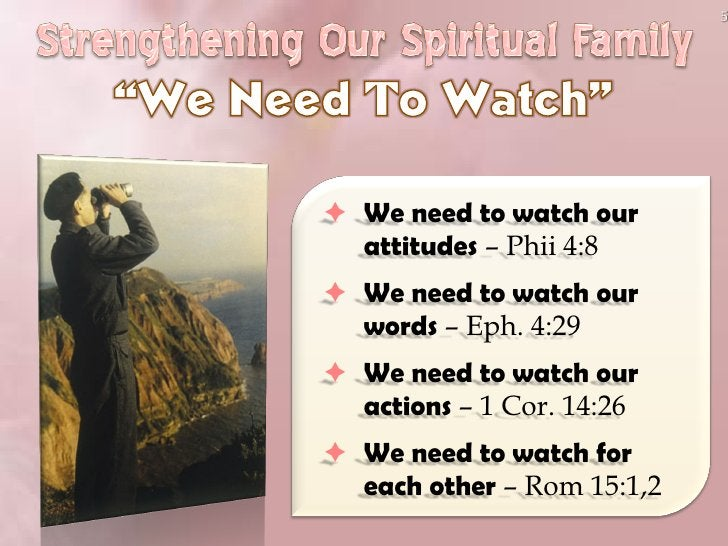 5      We need to watch our   attitudes – Phii 4:8  We need to watch our   words – Eph. 4:29  We need to watch our   ac...