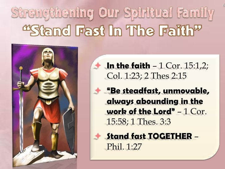 """6      In the faith – 1 Cor. 15:1,2;   Col. 1:23; 2 Thes 2:15  """"Be steadfast, unmovable,   always abounding in the   wor..."""