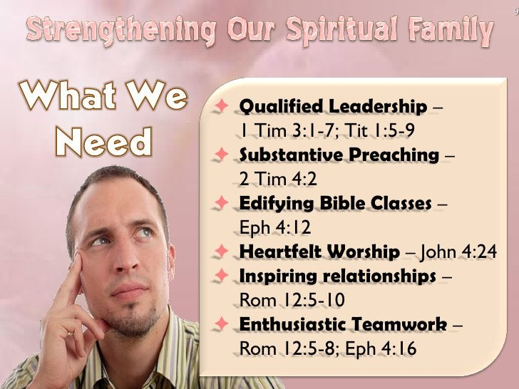 9      Qualified Leadership –   1 Tim 3:1-7; Tit 1:5-9  Substantive Preaching –   2 Tim 4:2  Edifying Bible Classes –  ...