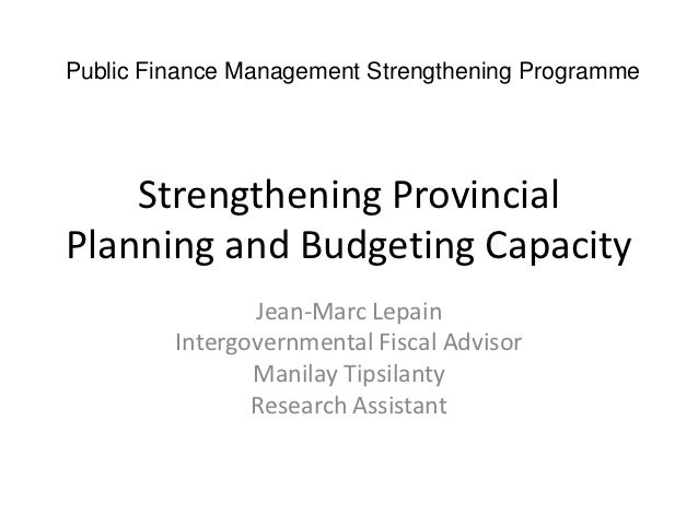 Public Finance Management Strengthening Programme    Strengthening ProvincialPlanning and Budgeting Capacity              ...