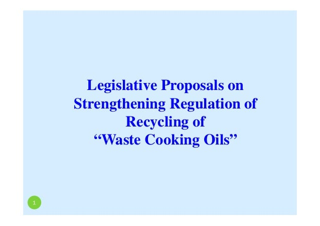 "Legislative Proposals on Strengthening Regulation of Recycling of ""Waste Cooking Oils"" 1"