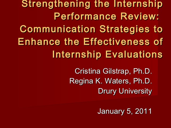Cristina Gilstrap, Ph.D. Regina K. Waters, Ph.D. Drury University January 5, 2011 Strengthening the Internship Performance...