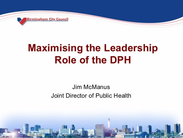 Maximising the LeadershipRole of the DPHJim McManusJoint Director of Public Health