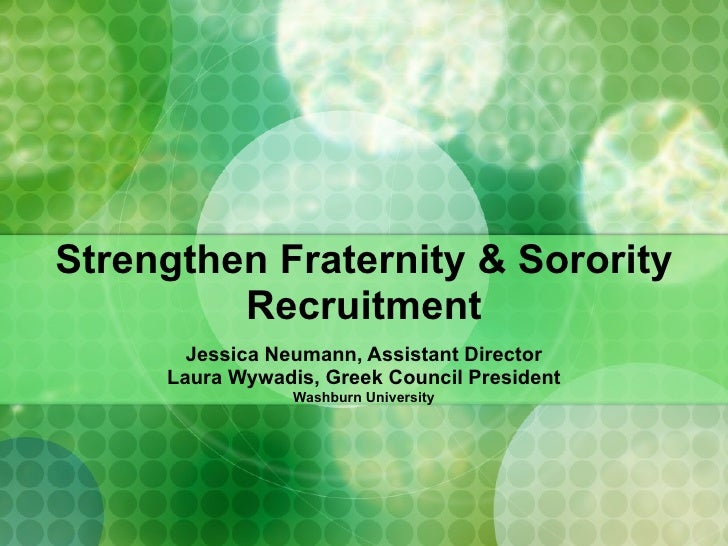 Strengthen Fraternity & Sorority Recruitment Jessica Neumann, Assistant Director Laura Wywadis, Greek Council President Wa...