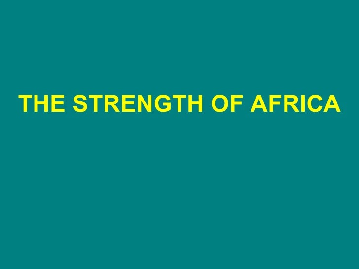 THE STRENGTH OF AFRICA