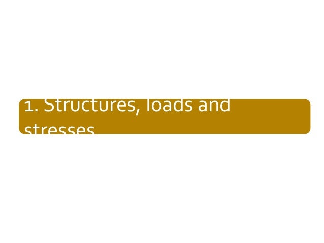 1. Structures, loads and stresses  Vijay Gupta: An Introduction to Mechanics of Materials, Narosa, 2013