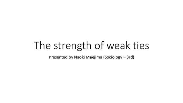 The strength of weak ties  Presented by Naoki Maejima (Sociology – 3rd)