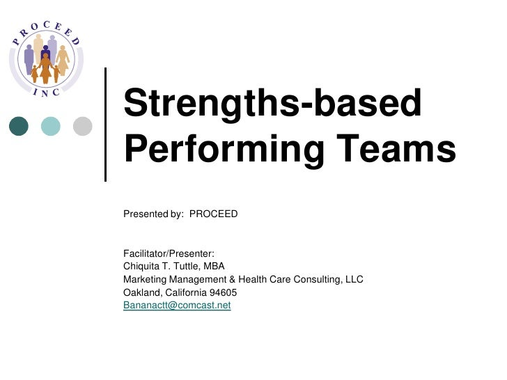Strengths-based Performing Teams<br />Presented by:  PROCEED<br />Facilitator/Presenter: <br />Chiquita T. Tuttle, MBA<br ...