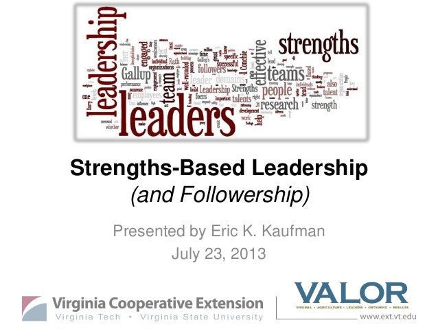 Strengths-Based Leadership (and Followership) Presented by Eric K. Kaufman July 23, 2013