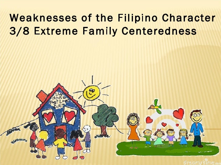 weaknesses of filipino Filipino culture has many strengths and weaknesses their strengthsout number their weaknesses in their culture.