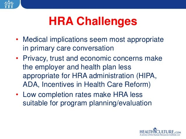 HRA Challenges• Medical implications seem most appropriate  in primary care conversation• Privacy, trust and economic conc...