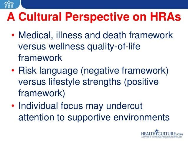 A Cultural Perspective on HRAs• Medical, illness and death framework  versus wellness quality-of-life  framework• Risk lan...