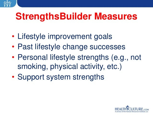 StrengthsBuilder Measures• Lifestyle improvement goals• Past lifestyle change successes• Personal lifestyle strengths (e.g...
