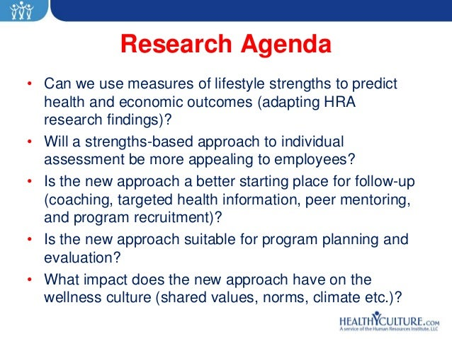 Research Agenda• Can we use measures of lifestyle strengths to predict  health and economic outcomes (adapting HRA  resear...