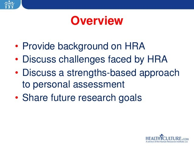 Overview• Provide background on HRA• Discuss challenges faced by HRA• Discuss a strengths-based approach  to personal asse...