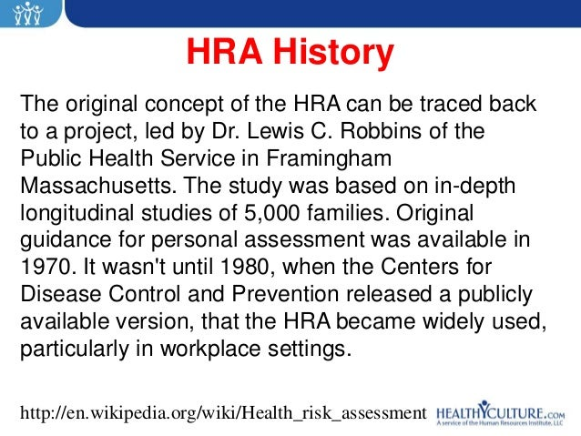 HRA HistoryThe original concept of the HRA can be traced backto a project, led by Dr. Lewis C. Robbins of thePublic Health...