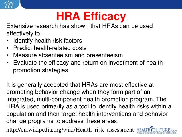 HRA EfficacyExtensive research has shown that HRAs can be usedeffectively to:• Identify health risk factors• Predict healt...