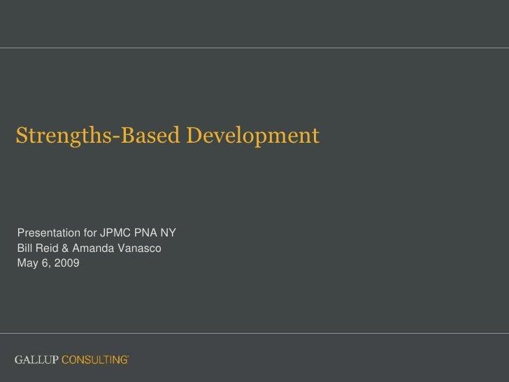 Strengths-Based Development    Presentation for JPMC PNA NY Bill Reid & Amanda Vanasco May 6, 2009