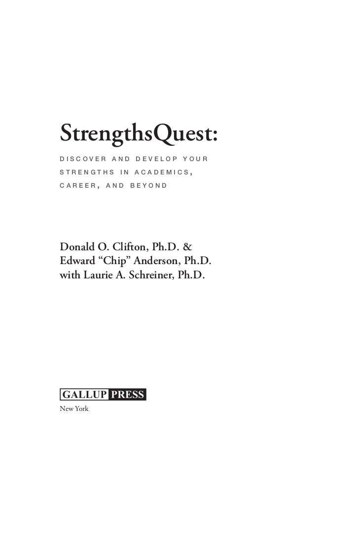 "StrengthsQuest:discover and develop yourstrengths in academics,career, and beyondDonald O. Clifton, Ph.D. &Edward ""Chip"" A..."