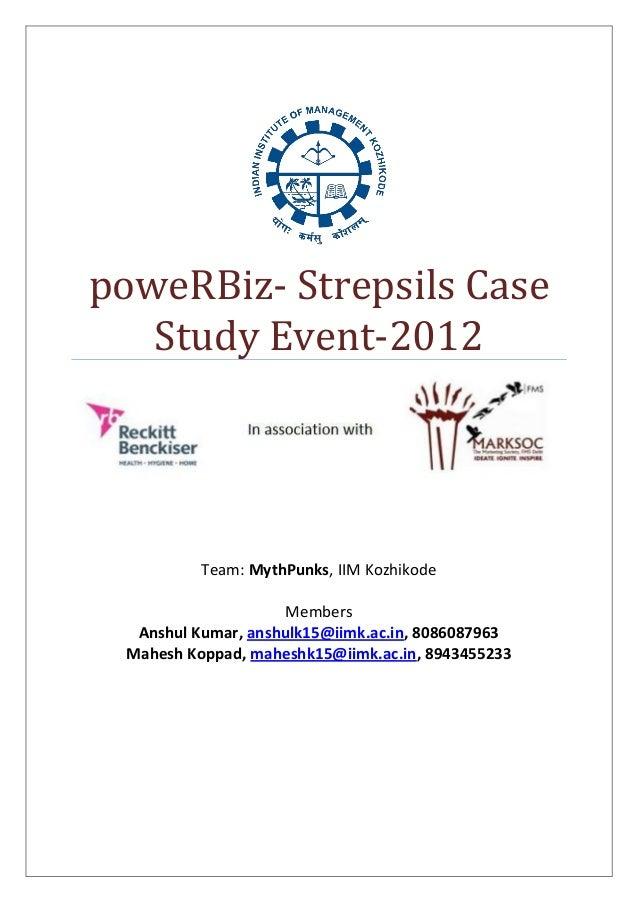 poweRBiz- Strepsils Case Study Event-2012 Team: MythPunks, IIM Kozhikode Members Anshul Kumar, anshulk15@iimk.ac.in, 80860...