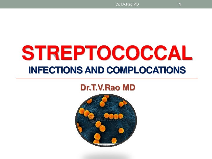 Dr.T.V.Rao MD   1STREPTOCOCCALINFECTIONS AND COMPLOCATIONS         Dr.T.V.Rao MD
