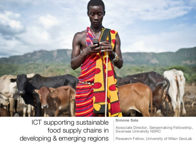 ICT supporting sustainable! food supply chains in! developing & emerging regions	  Simone Sala ! Associate Director, Sense...