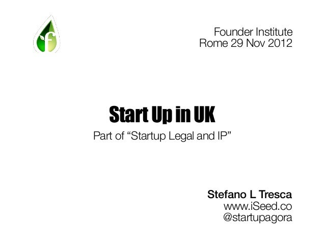 "Founder Institute                       Rome 29 Nov 2012   Start Up in UKPart of ""Startup Legal and IP""                   ..."