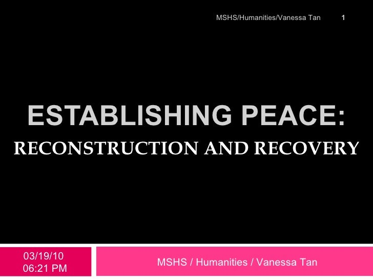 ESTABLISHING PEACE: RECONSTRUCTION AND RECOVERY 03/19/10   06:20 PM MSHS / Humanities / Vanessa Tan MSHS/Humanities/Vaness...