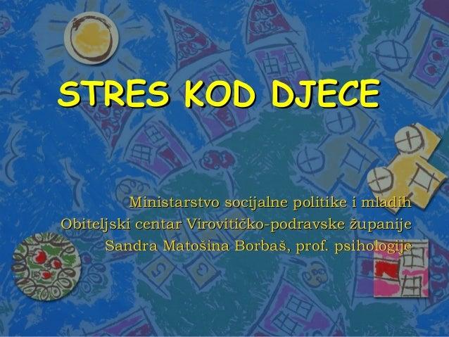 STRES KOD DJECESTRES KOD DJECE Ministarstvo socijalne politike i mladihMinistarstvo socijalne politike i mladih Obiteljski...