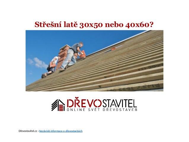 Střešní latě 30x50 nebo 40x60? Dřevostavitel.cz –Nezávislé informace o dřevostavbách