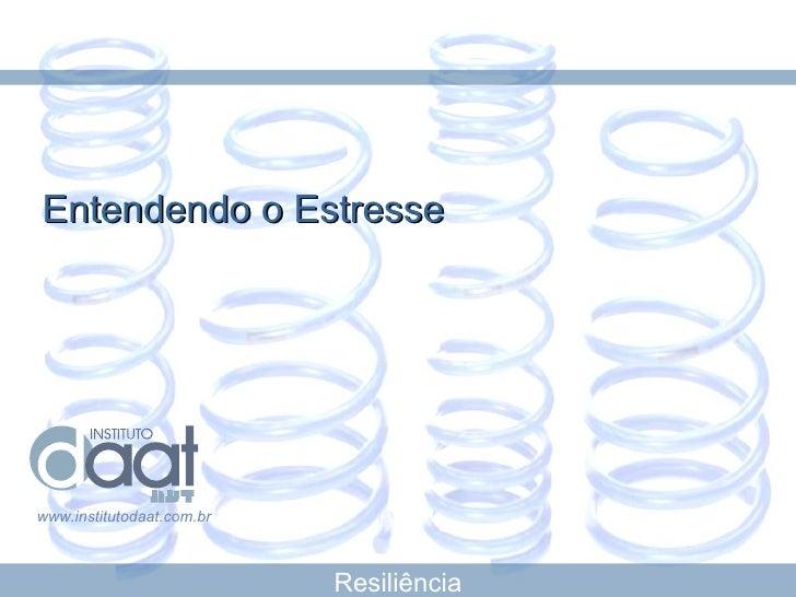 Entendendo o Estresse www.institutodaat.com.br Resiliência