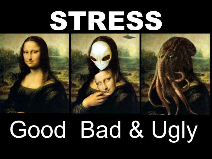 STRESS Good  Bad & Ugly