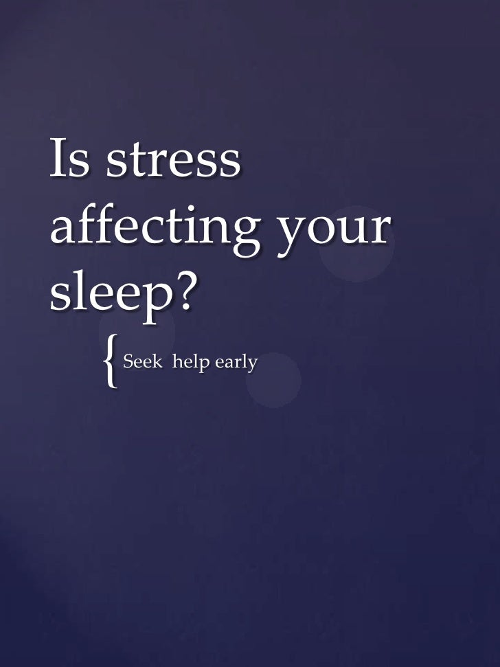Is stressaffecting yoursleep?  {   Seek help early