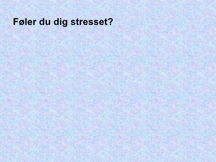 Føler du dig stresset?