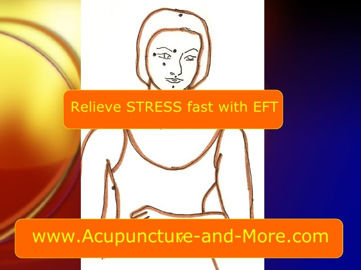 www.Acupuncture-and-More.com Relieve STRESS fast with EFT v