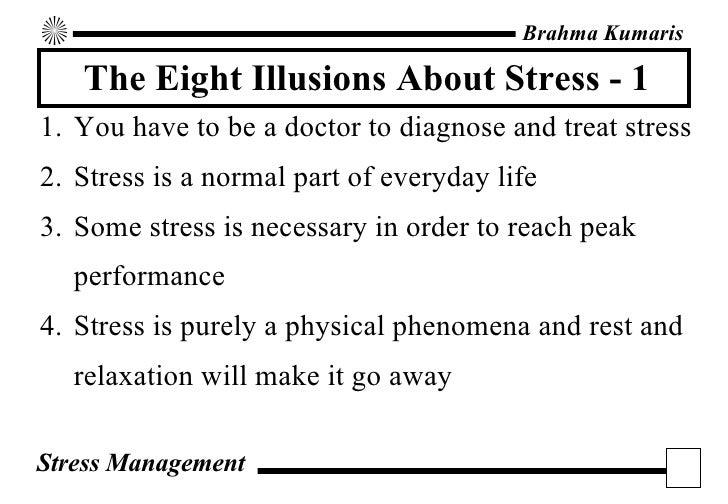 The Eight Illusions About Stress  - 1 <ul><li>You have to be a doctor to diagnose and treat stress </li></ul><ul><li>Stres...