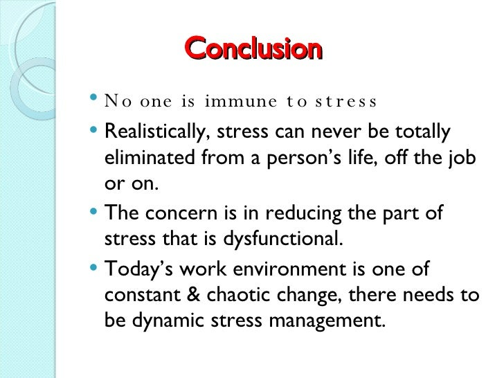 conclusion on stress Stress and law enforcers: explain stress and its effect on the person, stressors unique to police work, problems associated with stress, and techniques available to police agencies to reduce stress and improve officers' performance and quality of life.