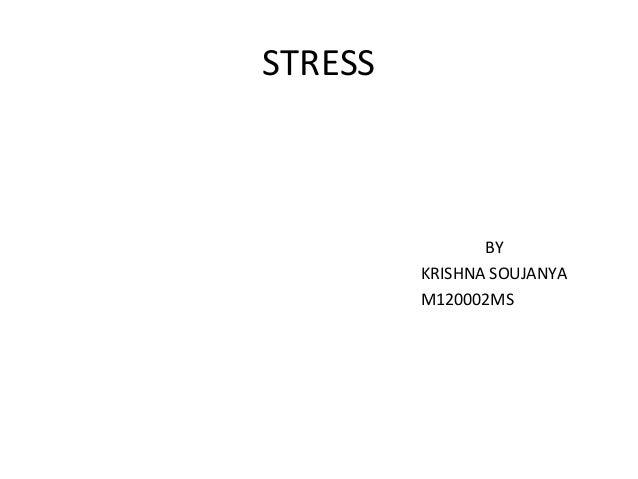 STRESS                BY         KRISHNA SOUJANYA         M120002MS