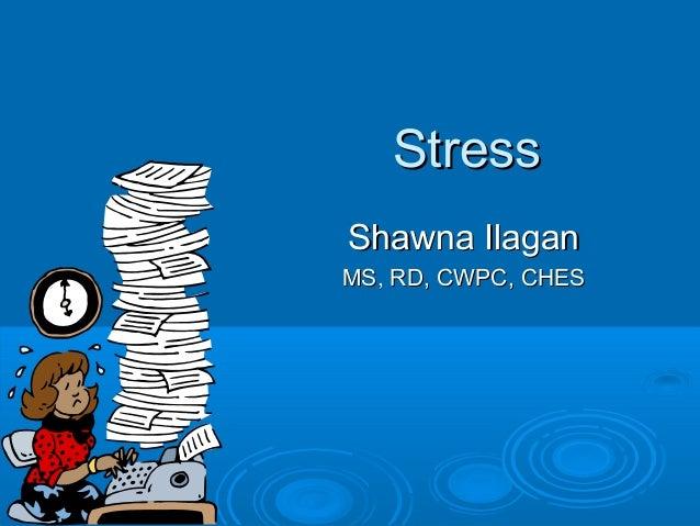 StressShawna IlaganMS, RD, CWPC, CHES