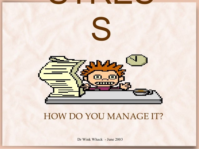 Dr Wink Whack - June 2003STRESSHOW DO YOU MANAGE IT?