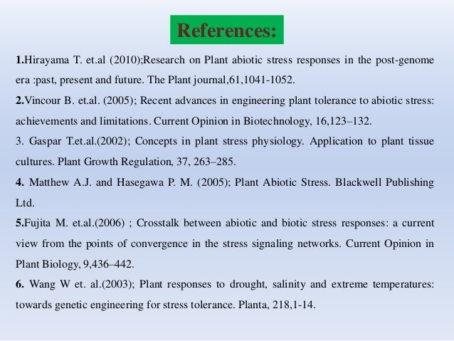 References: 1.Hirayama T. et.al (2010);Research on Plant abiotic stress responses in the post-genome era :past, present an...