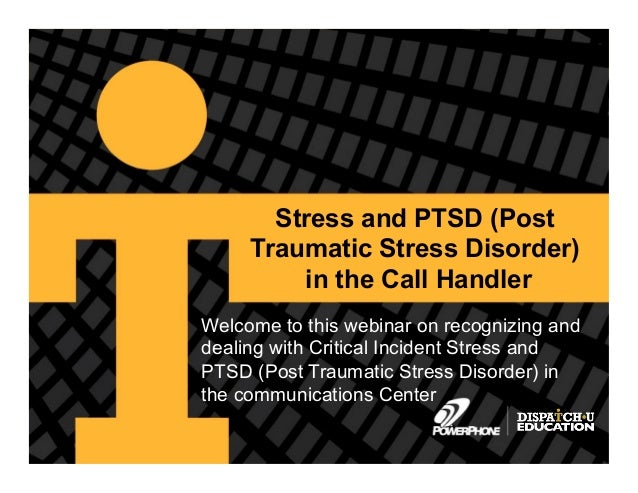Copyright © 2013, PowerPhone, Inc.Stress and PTSD (PostTraumatic Stress Disorder)in the Call HandlerWelcome to this webina...